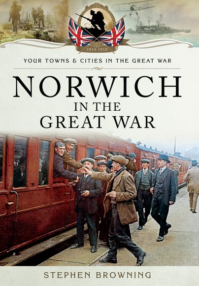 Norwich in the great war by Stephen Browning